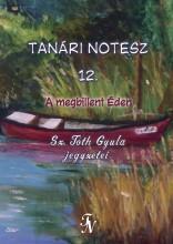 TANÁRI NOTESZ 12. - A MEGBILLENT ÉDEN - Ekönyv - SZ. TÓTH GYULA
