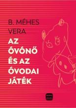 AZ ÓVÓNŐ ÉS AZ ÓVODAI JÁTÉK - Ekönyv - B.MÉHES VERA