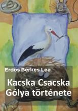 Kacska Csacska Gólya története - Ebook - Erdős Berkes Lea
