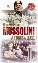 MUSSOLINI, A FURCSA DUCE - Ekönyv - NEMERE ISTVÁN