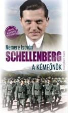 SCHELLENBERG, A KÉMFŐNÖK - Ekönyv - NEMERE ISTVÁN