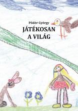 JÁTÉKOSAN A VILÁG - Ekönyv - PŐDÖR GYÖRGY