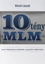 10 TÉNY AZ MLM-RŐL AMIT ÉRDEMES TUDNOD, MIELŐTT DÖNTESZ - Ekönyv - KÓCSÓ LÁSZLÓ