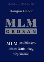 MLM OKOSAN - MLM TANUL(T)SÁGOK, AMIRE SOSE TANÍT MEG A SZPONZOROD - Ekönyv - DOMJÁN GÁBOR