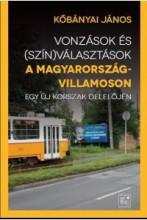 VONZÁSOK ÉS (SZÍN)VÁLASZTÁSOK A MAGYARORSZÁG-VILLAMOSON - Ekönyv - KŐBÁNYAI JÁNOS