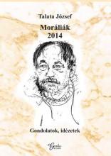 MORÁLIÁK 2014 - GONDOLATOK, IDÉZETEK - Ekönyv - TALATA JÓZSEF