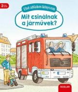 MIT CSINÁLNAK A JÁRMŰVEK? - ELSŐ ABLAKOS KÖNYVEM - Ekönyv - SCOLAR KIADÓ ÉS SZOLGÁLTATÓ KFT.
