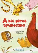 A KIS PIROS TYÚKOCSKA - Ekönyv - WILLIAMS, FLORENCE WHITE