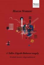 A TALLIN-ZÁGRÁB-BUKAREST TENGELY - Ebook - HAKLIK NORBERT