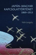 JAPÁN-MAGYAR KAPCSOLATTÖRTÉNET 1869-1913 - Ekönyv - TÓTH GERGELY