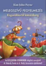 MELEGSZÍVŰ FEGYELMEZÉS - KISGYEREKKORTÓL KAMASZKORIG - Ekönyv - PAYNE, KIM JOHN