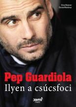 PEP GUARDIOLA - ILYEN A CSÚCSFOCI - Ekönyv - REISNER, DINO-MARTINEZ, DANEIL