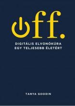 OFF. - DIGITÁLIS ELVONÓKÚRA A TELJESEBB ÉLETÉRT - Ekönyv - GOODIN, TANYA
