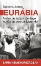 EURÁBIA - AMIKOR AZ ISZLÁM TÖRVÉNYE LEGYŐZI AZ EURÓPAI JOGRENDET - Ekönyv - JAMES, SABATINA