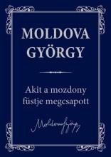 AKIT A MOZDONY FÜSTJE MEGCSAPOTT - Ekönyv - MOLDOVA GYÖRGY