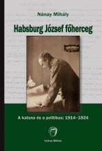 HABSBURG JÓZSEF FŐHERCEG - Ekönyv - NÁNAY MIHÁLY