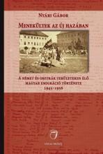 MENEKÜLTEK AZ ÚJ HAZÁBAN - A NÉMET ÉS OSZTRÁK TERÜLETEN ÉLŐ MAGYAR EMIGRÁCIÓ TÖR - Ekönyv - NYÁRI GÁBOR