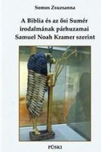 A BIBLIA ÉS AZ ŐSI SUMÉR IRODALMÁNAK PÁRHUZAMAI SAMUEL NOAH KRAMER SZERINT - Ebook - SOMOS ZSUZSANNA