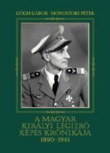 A MAGYAR KIRÁLYI LÉGIERŐ KÉPES KRÓNIKÁJA 1890-1945 - Ekönyv - GŐGH GÁBOR - MONOSTORI PÉTER