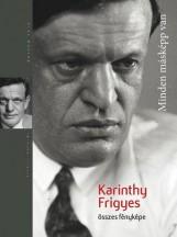 MINDEN MÁSKÉPP VAN - KARINTHY FRIGYES ÖSSZES FÉNYKÉPE - Ekönyv - PETOFI IRODALMI MÚZEUM - KORTÁRS IRODALM