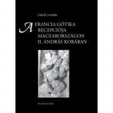 A FRANCIA GÓTIKA RECEPCIÓJA MAGYARORSZÁGON II. ANDRÁS KORÁBAN - Ekönyv - TAKÁCS IMRE