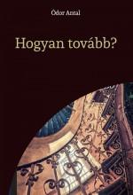 Hogyan tovább? - Ekönyv - Ódor Antal