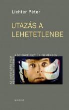 UTAZÁS A LEHETETLENBE - Ebook - LICHTER PÉTER