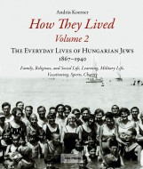 HOW THEY LIVED - THE EVERYDAY LIVES OF HUNGARIAN JEWS, 1867-1940 ( VOLUME 2) - Ekönyv - KOERNER ANDRÁS