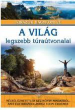A VILÁG LEGSZEBB TÚRAÚTVONALAI - TÚRÁZÓK NAGYKÖNYVE - Ekönyv - I.P.C. KÖNYVEK KIADÓ