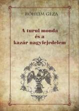 A TURUL MONDA ÉS A KAZÁR NAGYFEJEDELEM - Ekönyv - RÓHEIM GÉZA
