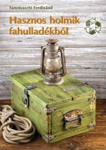 HASZNOS HOLMIK FAHULLADÉKBÓL - Ekönyv - FANYÚVASZTÓ FERDINÁND