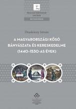 A MAGYARORSZÁGI KŐSÓ BÁNYÁSZATA ÉS KERESKEDELME (1440-1530-AS ÉVEK) - Ebook - DRASKÓCZY ISTVÁN
