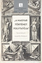 A MAGYAR TÖRTÉNET FOLYTATÓJA - TANULMÁNYOK ISTVÁNFFY MIKLÓSRÓL - Ekönyv - MTA TÖRTÉNETTUDOMÁNYI INTÉZET