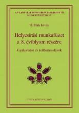 HELYESÍRÁSI MUNKAFÜZET A 8. ÉVFOLYAM RÉSZÉRE - Ekönyv - H. TÓTH ISTVÁN