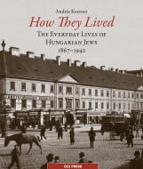 HOW THEY LIVED - THE EVERYDAY LIVES OF HUNGARIAN JEWS, 1867-1940 - Ekönyv - KOERNER ANDRÁS