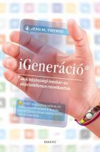 IGENERÁCIÓ - AKIK KÖZÖSSÉGI MÉDIÁN ÉS OKOSTELEFONON NEVELKEDTEK - Ekönyv - JEAN M. TWENGE