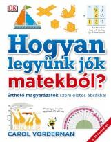 HOGYAN LEGYÜNK JÓK MATEKBÓL? - Ekönyv - VORDERMAN, CAROL