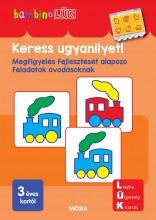 KERESS UGYANILYET - MEGFIGYELÉS FEJLESZTÉSÉT ALAPOZÓ FELADATOK - BAMBINOLÜK - Ekönyv - LDI125