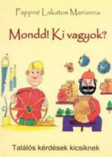 MONDD! KI VAGYOK? - TALÁLÓS KÉRDÉSEK KICSIKNEK - Ekönyv - PAPPNÉ LAKATOS MARIANNA