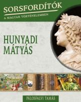 HUNYADI MÁTYÁS - SORSFORDÍTÓK A MAGYAR TÖRTÉNELEMBEN - Ekönyv - PÁLOSFALVI TAMÁS