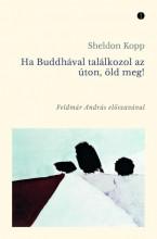 HA BUDDHÁVAL TALÁLKOZOL AZ ÚTON, ÖLD MEG! - Ekönyv - KOPP, SHELDON