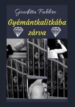 Gyémántkalitkába zárva - Ebook - Giuditta Fabbro