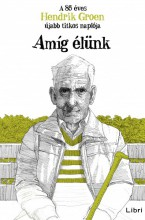 Amíg élünk - A 85 éves Hendrik Groen újabb titkos naplója - Ekönyv - Hendrik Groen
