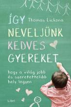 ÍGY NEVELJÜNK KEDVES GYEREKET - Ekönyv - LICKONA, THOMAS
