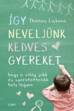 Így neveljünk kedves gyereket - Hogy a világ jobb és szeretettelibb hely legyen - Ekönyv - Thomas Lickona