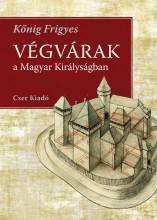 VÉGVÁRAK A MAGYAR KIRÁLYSÁGBAN - Ekönyv - KŐNIG FRIGYES