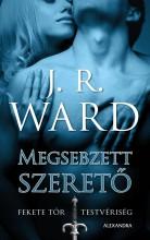 MEGSEBZETT SZERETŐ - FEKETE TŐR TESTVÉRISÉG 3. - Ekönyv - WARD, J.R.