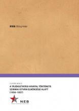 A TÁJÉKOZTATÁSI HIVATAL TÖRTÉNETE SZIRMAI ISTVÁN ELNÖKSÉGE ALATT(1956-1957) - NE - Ekönyv - CSATÁRI BENCE