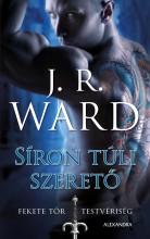 SÍRON TÚLI SZERETŐ - FEKETE TŐR TESTVÉRISÉG 2. - Ekönyv - WARD, J.R.