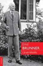 EMIL BRUNNER - ÚJRAÉRTÉKELÉS - Ekönyv - MCGRATH, ALISTER E.